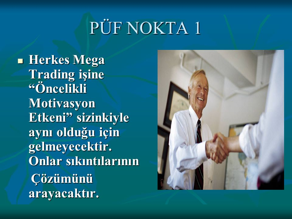 PÜF NOKTA 1 Herkes Mega Trading işine Öncelikli Motivasyon Etkeni sizinkiyle aynı olduğu için gelmeyecektir. Onlar sıkıntılarının.