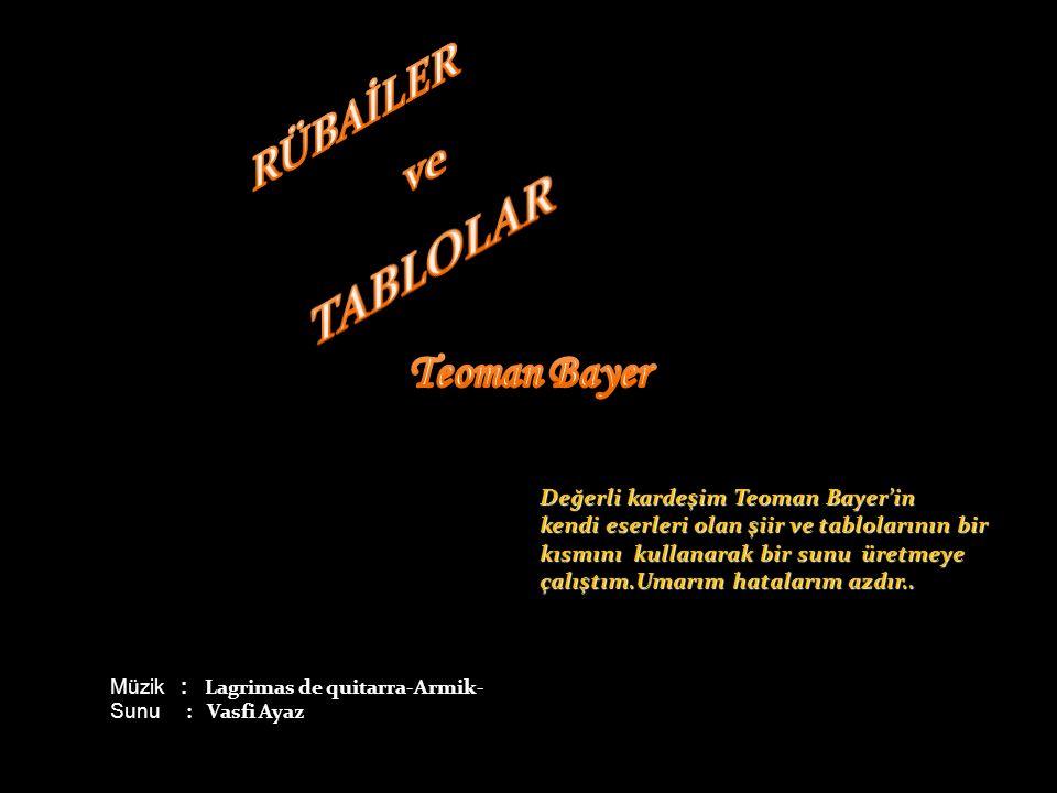 TABLOLAR RÜBAİLER ve Teoman Bayer Değerli kardeşim Teoman Bayer'in