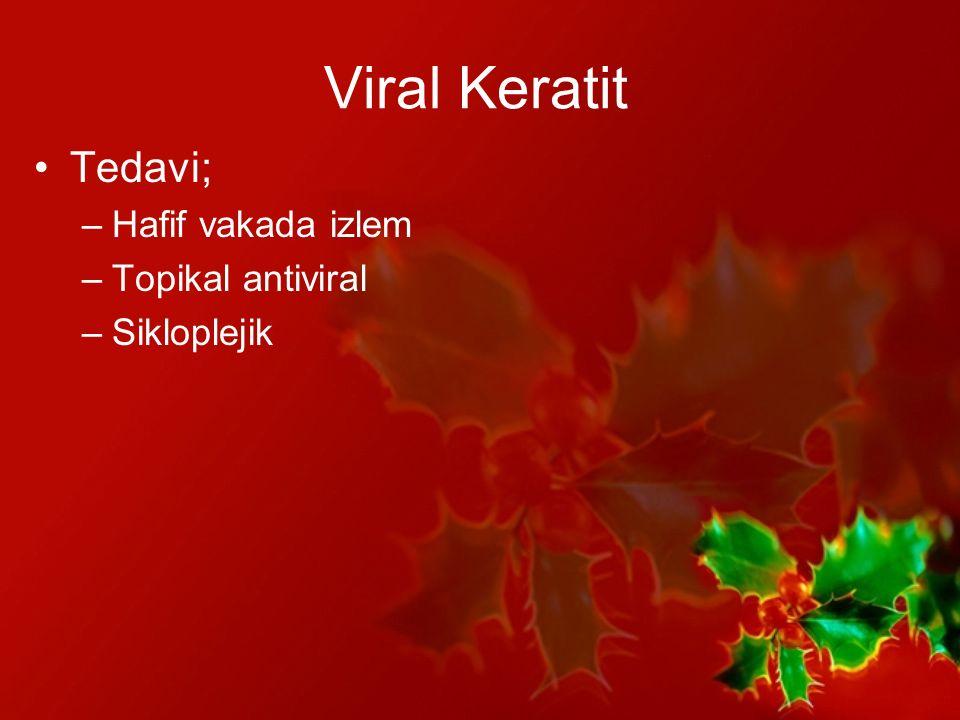 Viral Keratit Tedavi; Hafif vakada izlem Topikal antiviral Sikloplejik