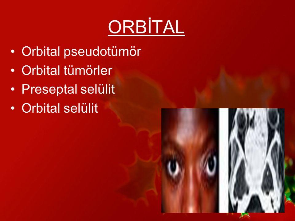 ORBİTAL Orbital pseudotümör Orbital tümörler Preseptal selülit