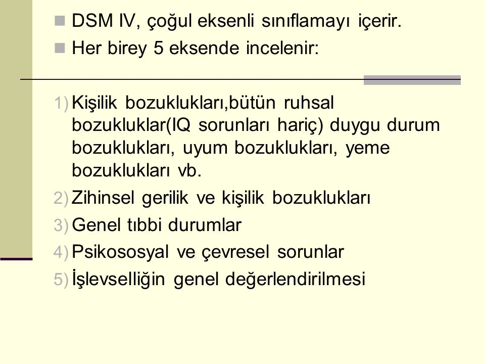 DSM IV, çoğul eksenli sınıflamayı içerir.