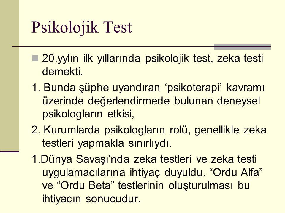 Psikolojik Test 20.yylın ilk yıllarında psikolojik test, zeka testi demekti.
