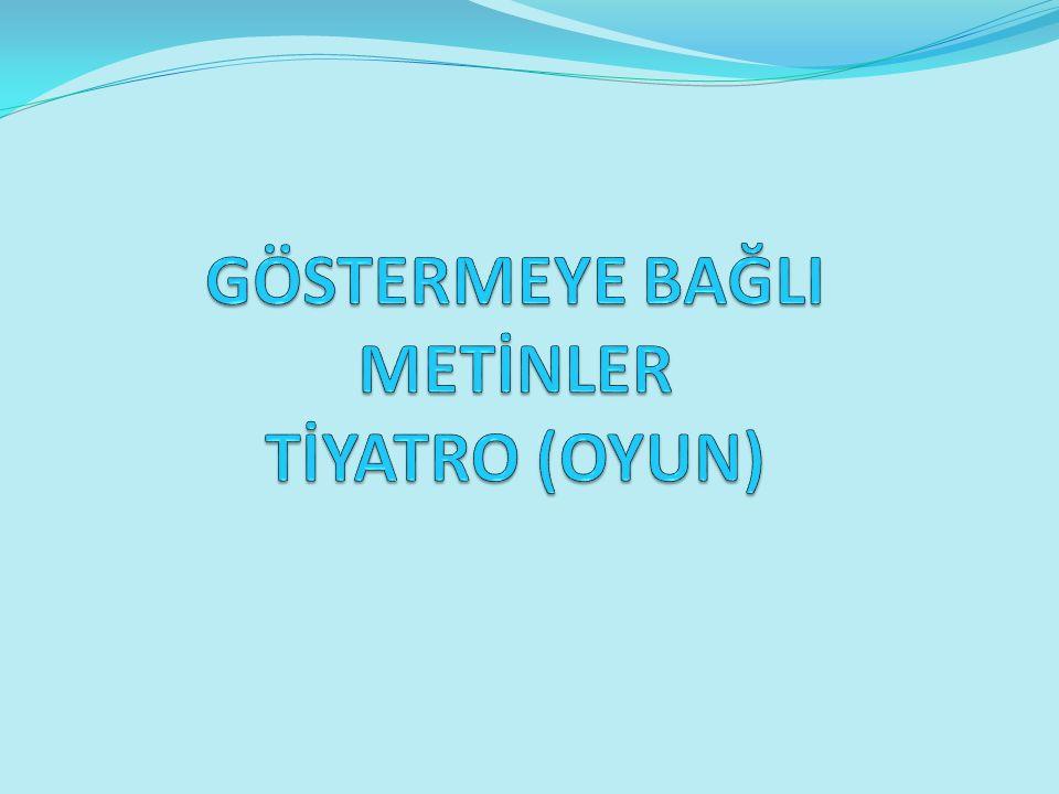 GÖSTERMEYE BAĞLI METİNLER TİYATRO (OYUN)