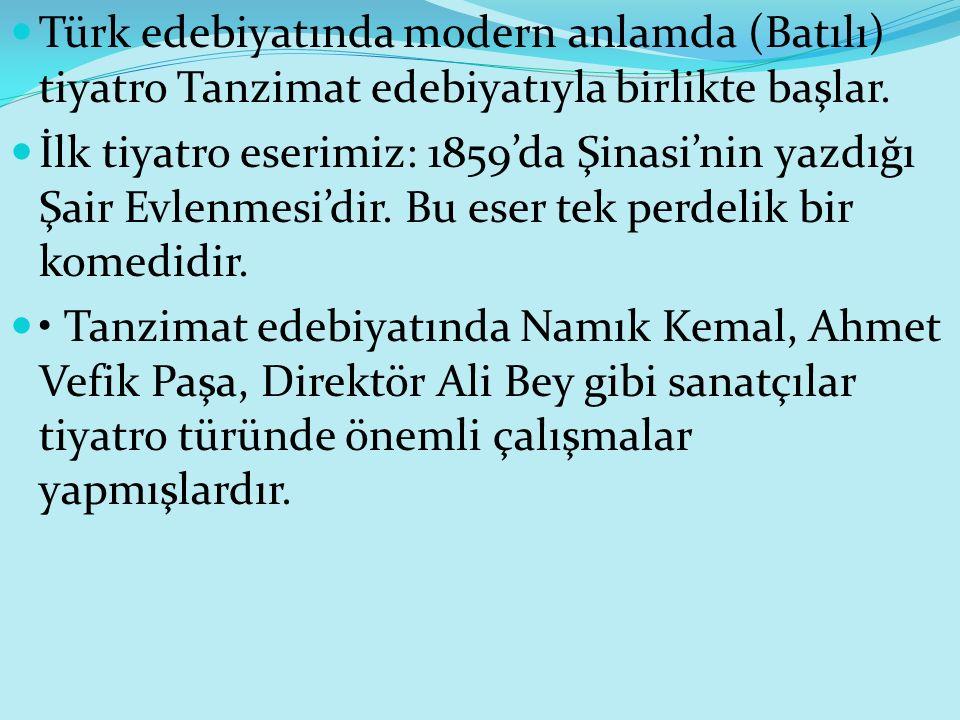 Türk edebiyatında modern anlamda (Batılı) tiyatro Tanzimat edebiyatıyla birlikte başlar.