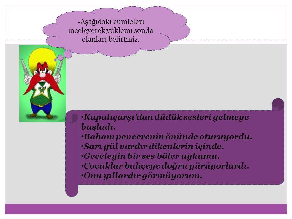 -Aşağıdaki cümleleri inceleyerek yüklemi sonda olanları belirtiniz.