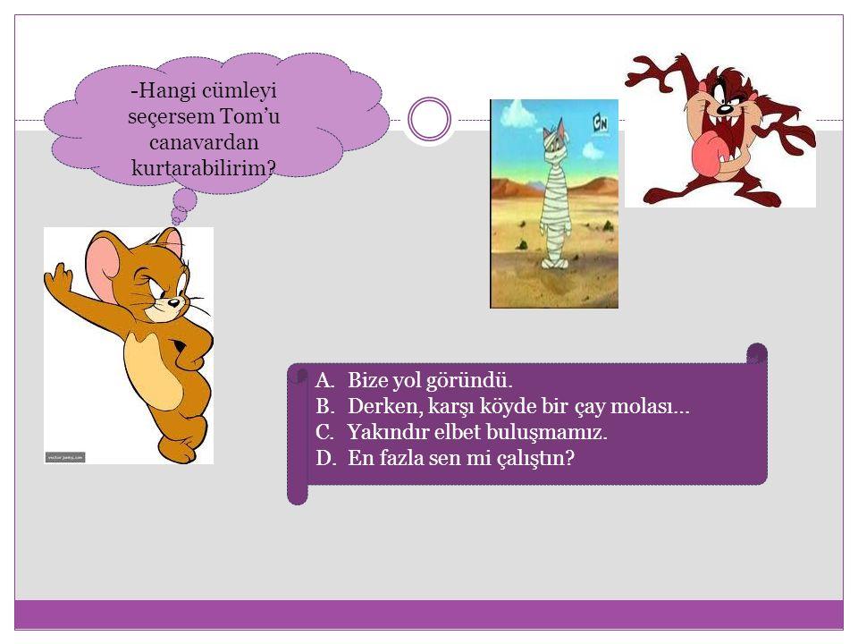 -Hangi cümleyi seçersem Tom'u canavardan kurtarabilirim