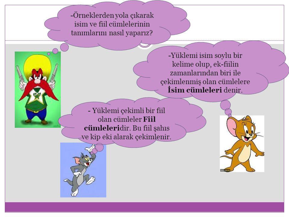 -Örneklerden yola çıkarak isim ve fiil cümlelerinin tanımlarını nasıl yaparız