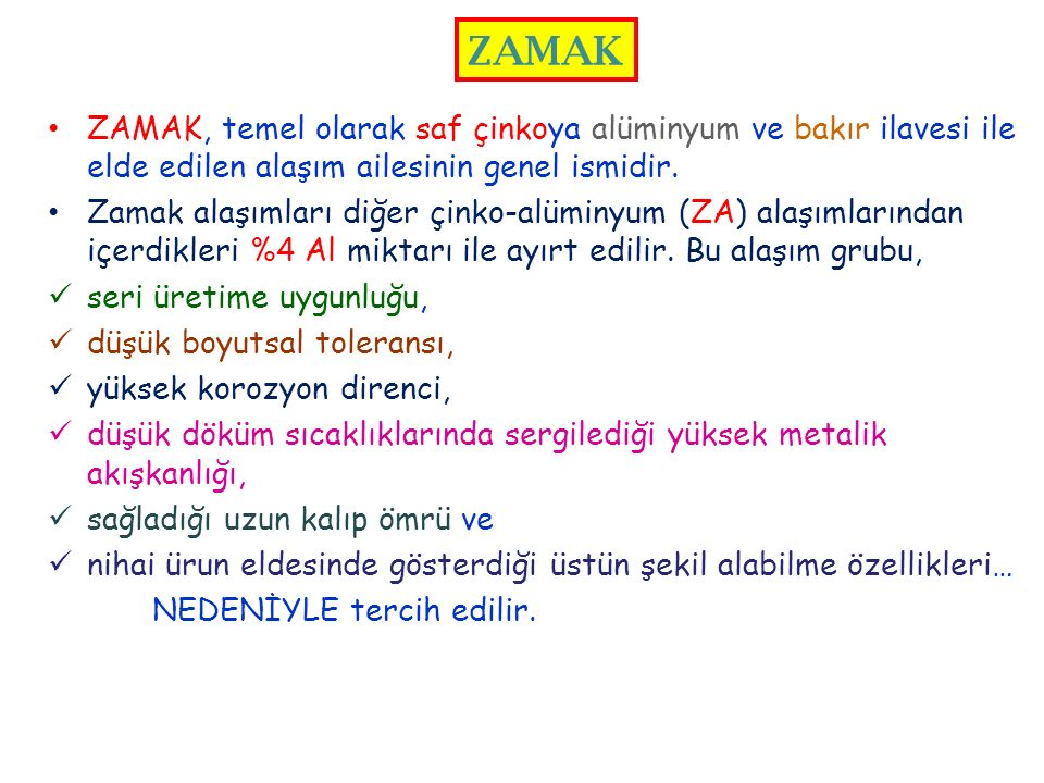 ZAMAK ZAMAK, temel olarak saf çinkoya alüminyum ve bakır ilavesi ile elde edilen alaşım ailesinin genel ismidir.
