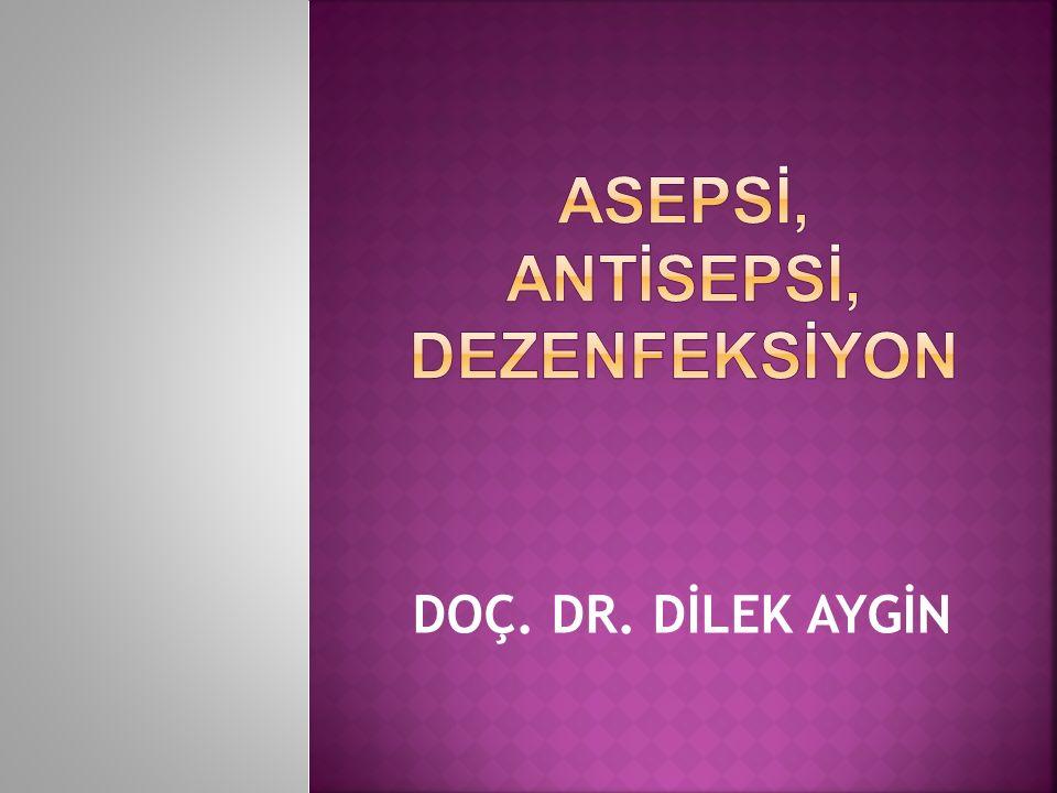 ASEPSİ, ANTİSEPSİ, dezenfeksİyon