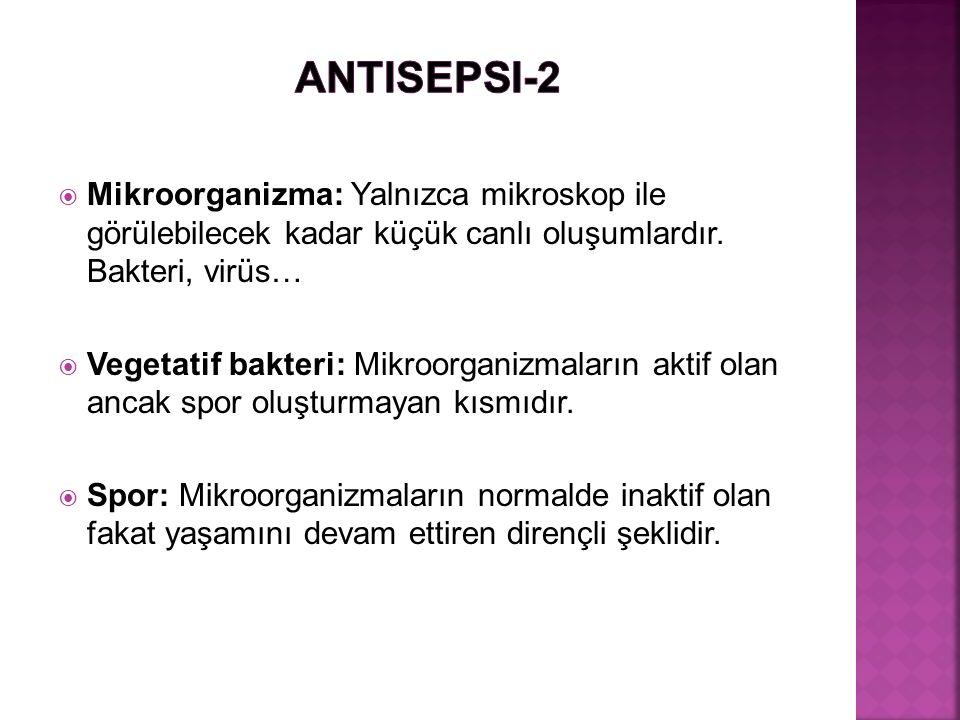 Antisepsi-2 Mikroorganizma: Yalnızca mikroskop ile görülebilecek kadar küçük canlı oluşumlardır. Bakteri, virüs…