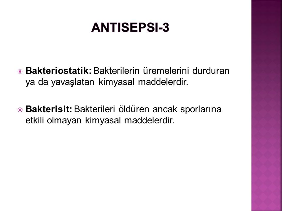 Antisepsi-3 Bakteriostatik: Bakterilerin üremelerini durduran ya da yavaşlatan kimyasal maddelerdir.
