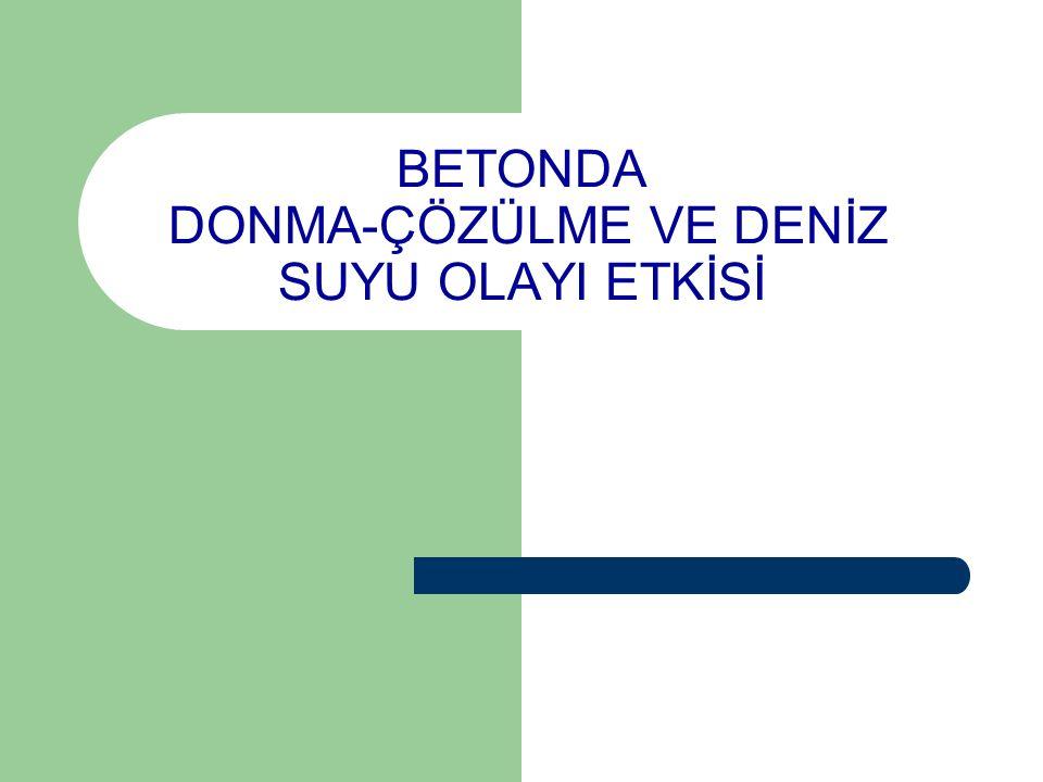 BETONDA DONMA-ÇÖZÜLME VE DENİZ SUYU OLAYI ETKİSİ