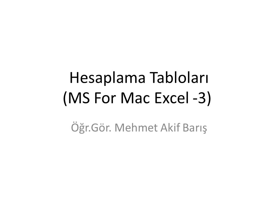 Hesaplama Tabloları (MS For Mac Excel -3)