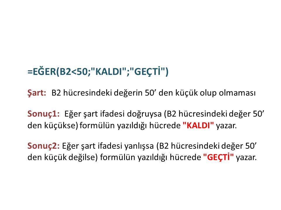 Formüller =EĞER(B2<50; KALDI ; GEÇTİ )