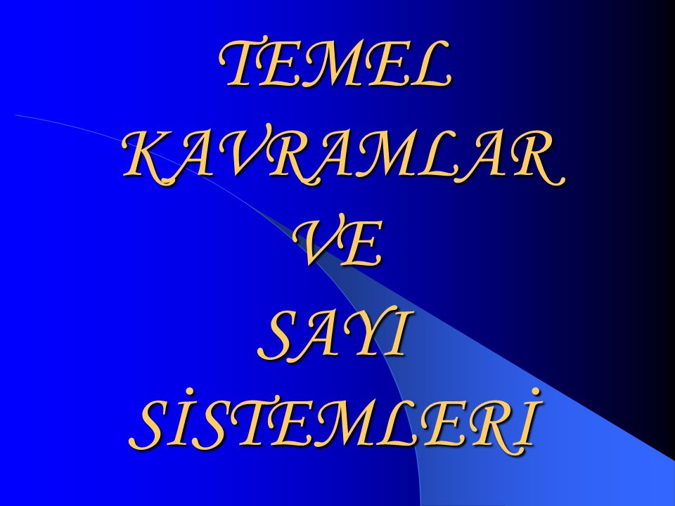 TEMEL KAVRAMLAR VE SAYI SİSTEMLERİ