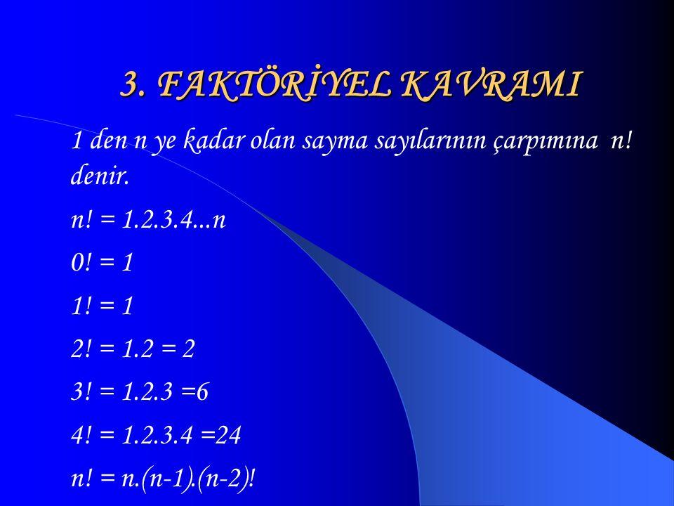 3. FAKTÖRİYEL KAVRAMI 1 den n ye kadar olan sayma sayılarının çarpımına n! denir. n! = 1.2.3.4...n.
