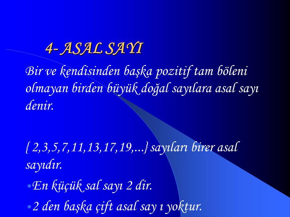 4- ASAL SAYI Bir ve kendisinden başka pozitif tam böleni olmayan birden büyük doğal sayılara asal sayı denir.