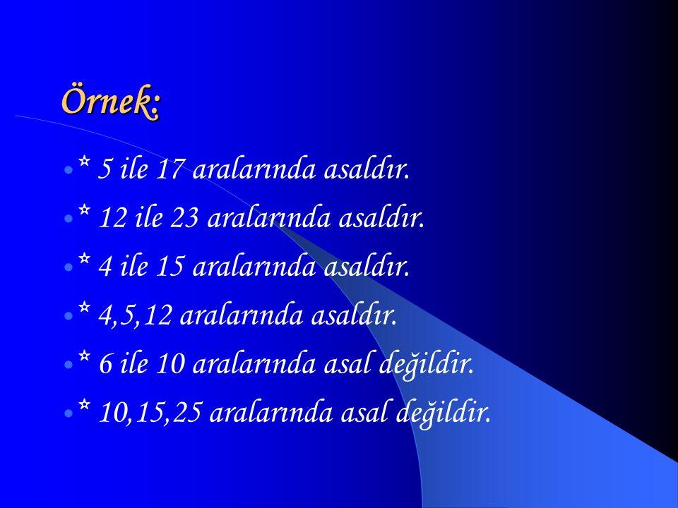 Örnek: * 5 ile 17 aralarında asaldır. * 12 ile 23 aralarında asaldır.