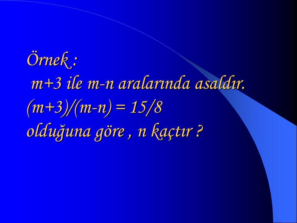 Örnek : m+3 ile m-n aralarında asaldır