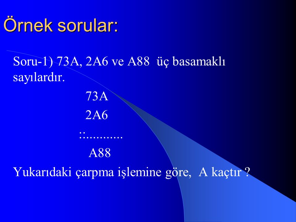 Örnek sorular: Soru-1) 73A, 2A6 ve A88 üç basamaklı sayılardır. 73A