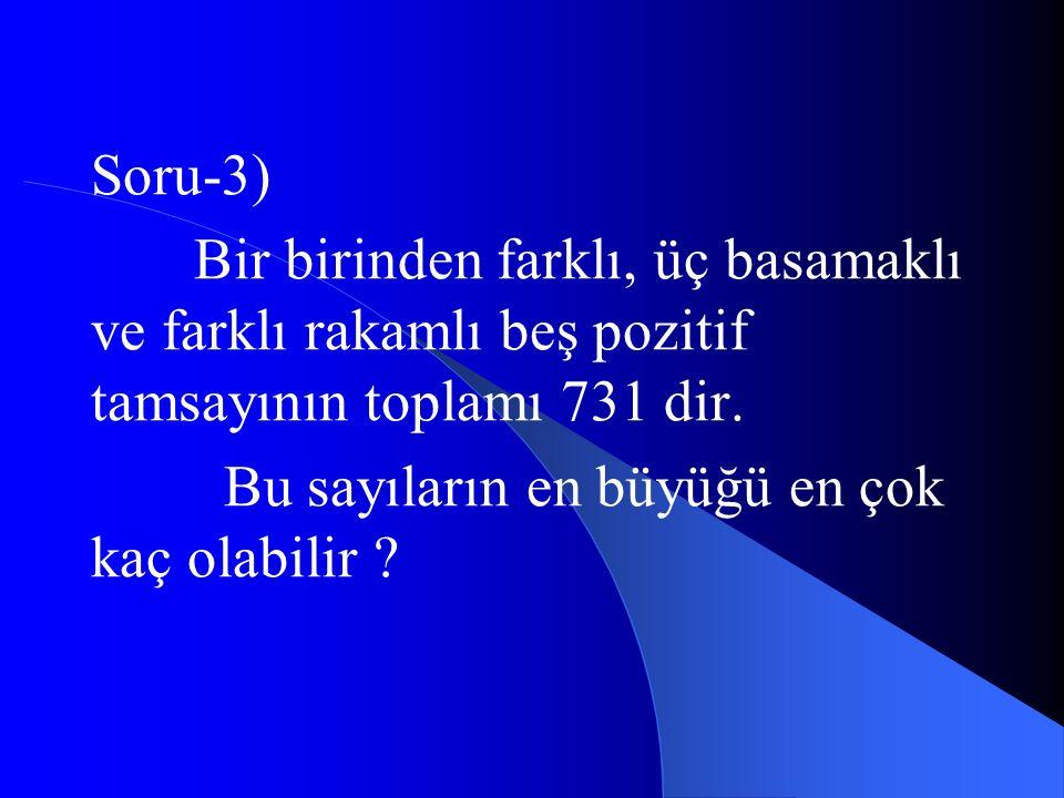 Soru-3) Bir birinden farklı, üç basamaklı ve farklı rakamlı beş pozitif tamsayının toplamı 731 dir.