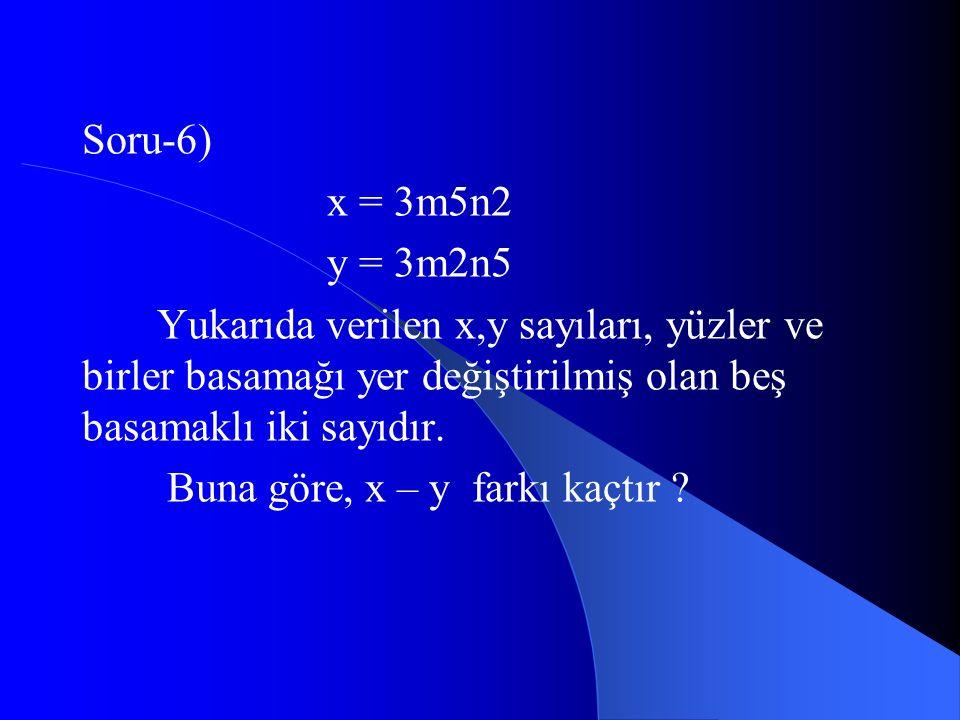 Soru-6) x = 3m5n2. y = 3m2n5. Yukarıda verilen x,y sayıları, yüzler ve birler basamağı yer değiştirilmiş olan beş basamaklı iki sayıdır.