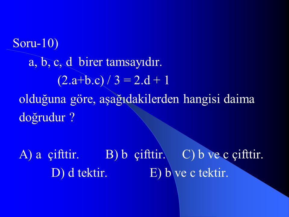 Soru-10) a, b, c, d birer tamsayıdır. (2.a+b.c) / 3 = 2.d + 1. olduğuna göre, aşağıdakilerden hangisi daima.