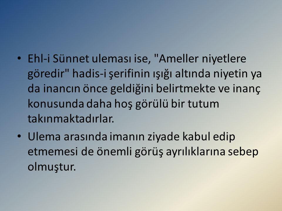 Ehl-i Sünnet uleması ise, Ameller niyetlere göredir hadis-i şerifinin ışığı altında niyetin ya da inancın önce geldiğini belirtmekte ve inanç konusunda daha hoş görülü bir tutum takınmaktadırlar.