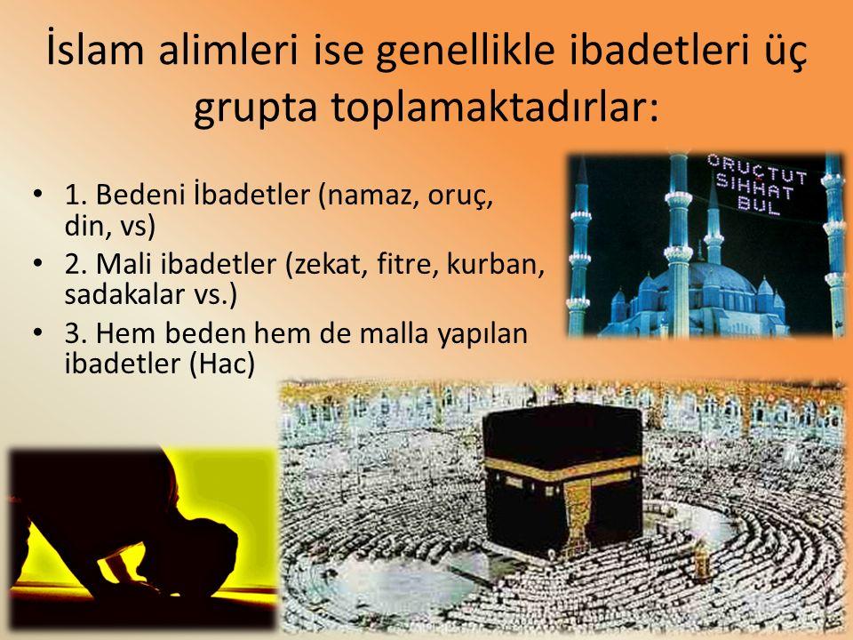 İslam alimleri ise genellikle ibadetleri üç grupta toplamaktadırlar: