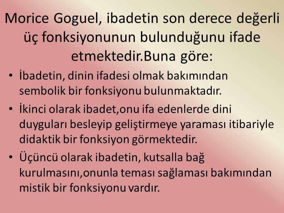 Morice Goguel, ibadetin son derece değerli üç fonksiyonunun bulunduğunu ifade etmektedir.Buna göre: