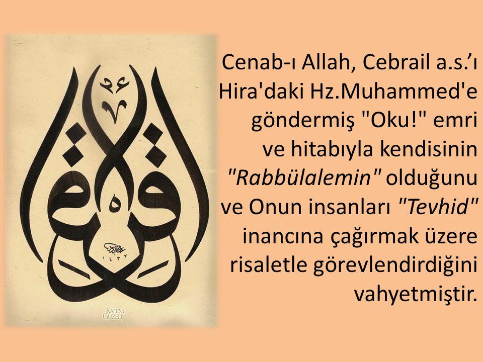 Cenab-ı Allah, Cebrail a.s.'ı Hira daki Hz.Muhammed e göndermiş Oku! emri ve hitabıyla kendisinin Rabbülalemin olduğunu ve Onun insanları Tevhid inancına çağırmak üzere risaletle görevlendirdiğini vahyetmiştir.