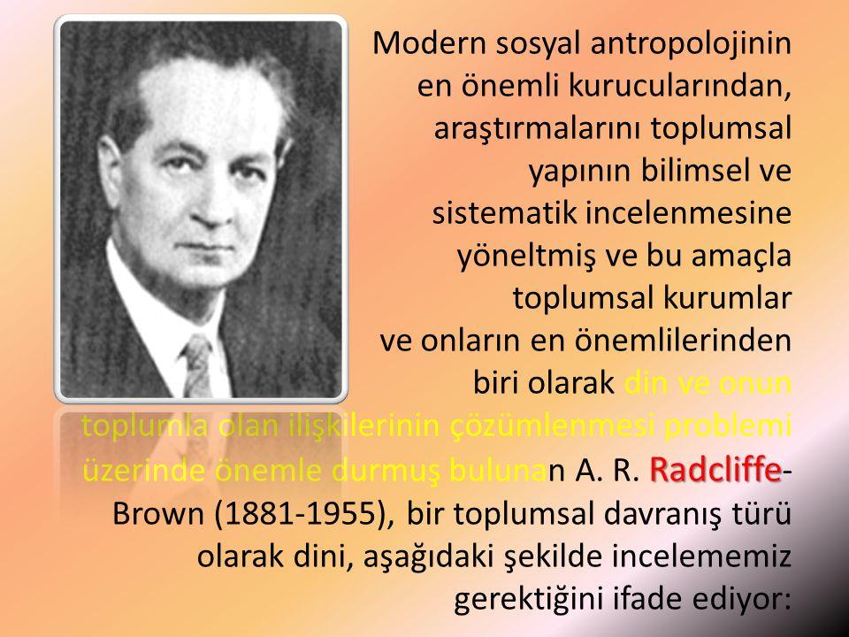 Modern sosyal antropolojinin en önemli kurucularından, araştırmalarını toplumsal yapının bilimsel ve sistematik incelenmesine yöneltmiş ve bu amaçla toplumsal kurumlar ve onların en önemlilerinden biri olarak din ve onun toplumla olan ilişkilerinin çözümlenmesi problemi üzerinde önemle durmuş bulunan A.