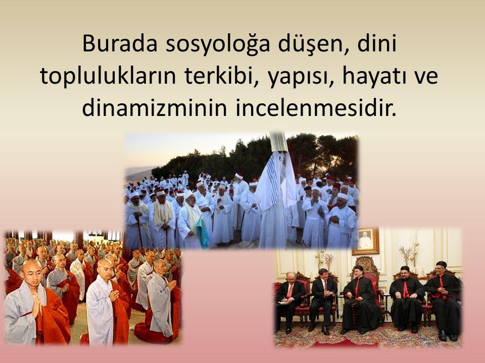 Burada sosyoloğa düşen, dini toplulukların terkibi, yapısı, hayatı ve dinamizminin incelenmesidir.