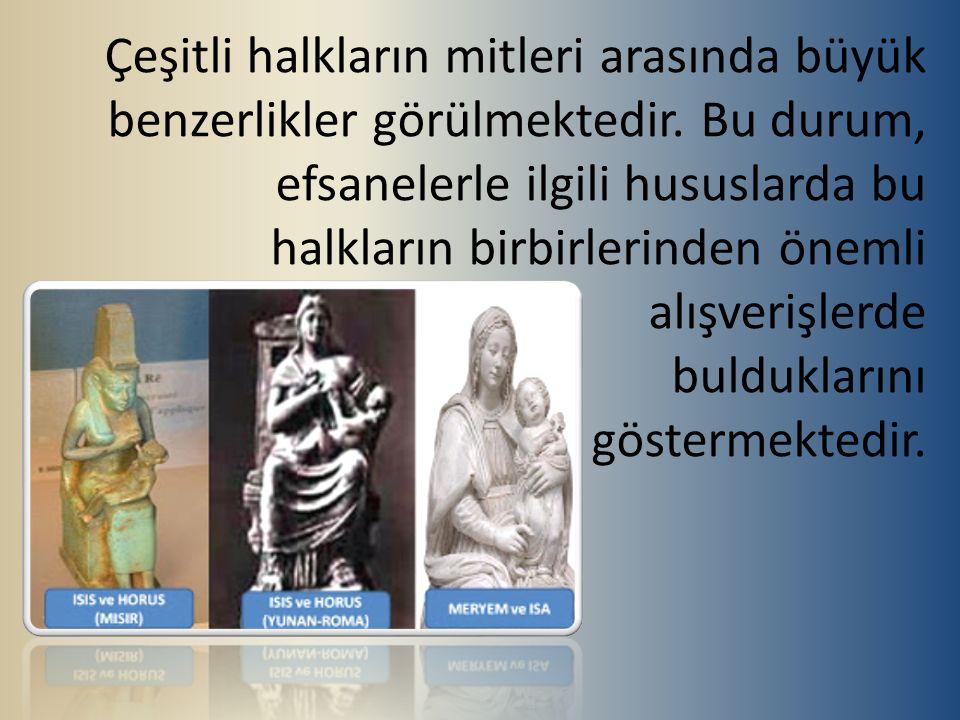 Çeşitli halkların mitleri arasında büyük benzerlikler görülmektedir