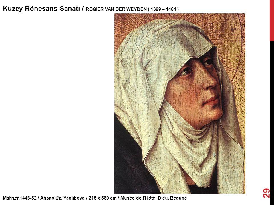 Kuzey Rönesans Sanatı / ROGIER VAN DER WEYDEN ( 1399 – 1464 )
