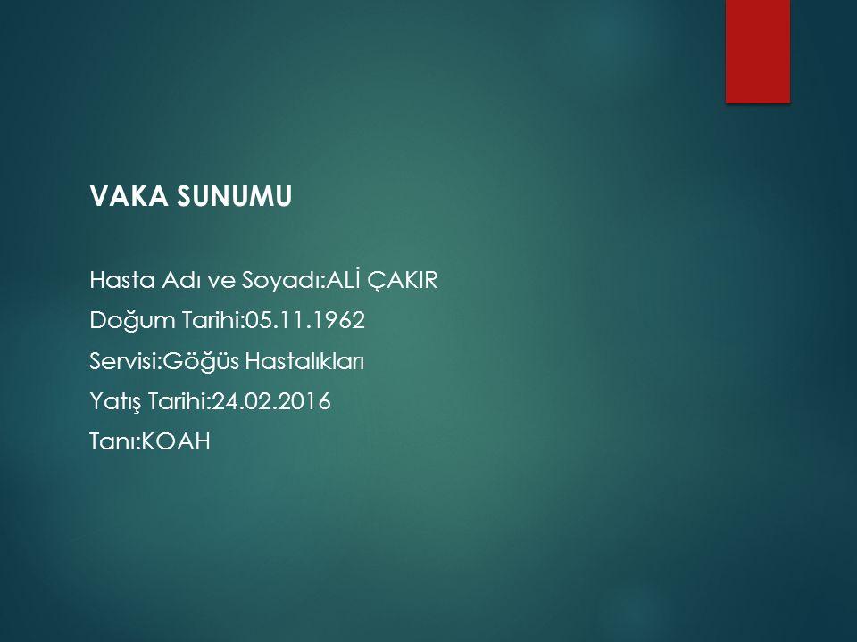 VAKA SUNUMU Hasta Adı ve Soyadı:ALİ ÇAKIR Doğum Tarihi:05.11.1962
