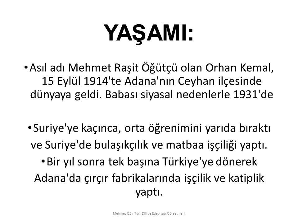 YAŞAMI: Asıl adı Mehmet Raşit Öğütçü olan Orhan Kemal, 15 Eylül 1914 te Adana nın Ceyhan ilçesinde dünyaya geldi. Babası siyasal nedenlerle 1931 de.