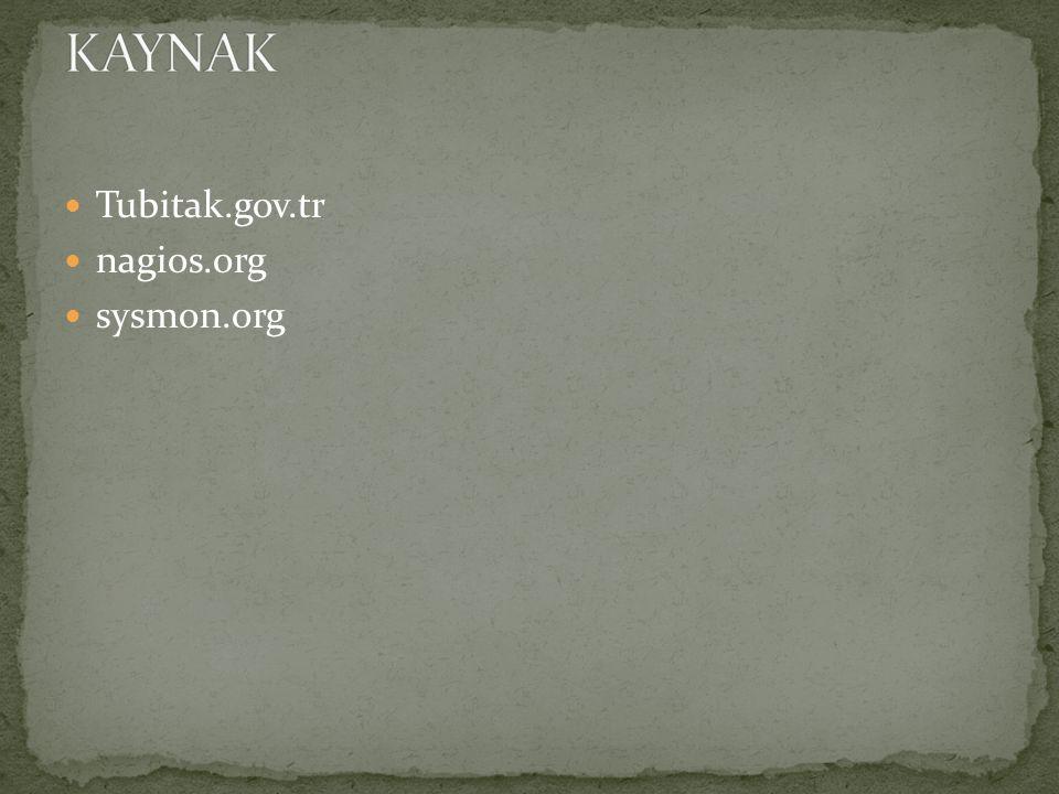 KAYNAK Tubitak.gov.tr nagios.org sysmon.org