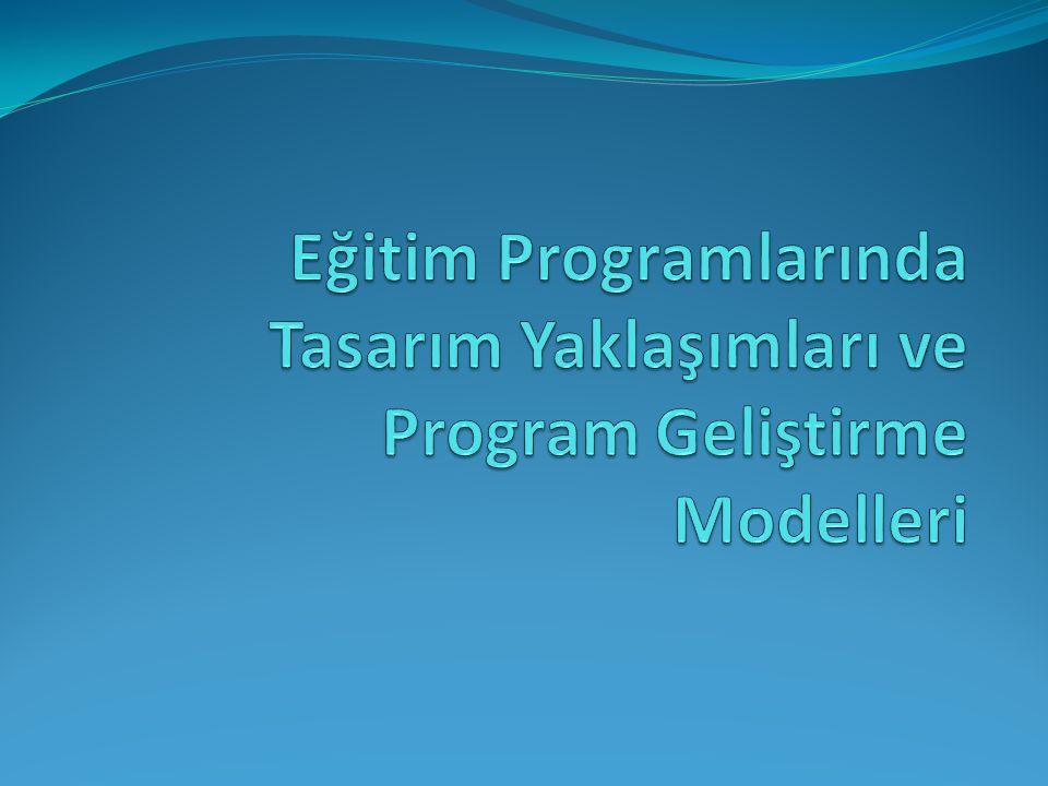 Eğitim Programlarında Tasarım Yaklaşımları ve Program Geliştirme Modelleri