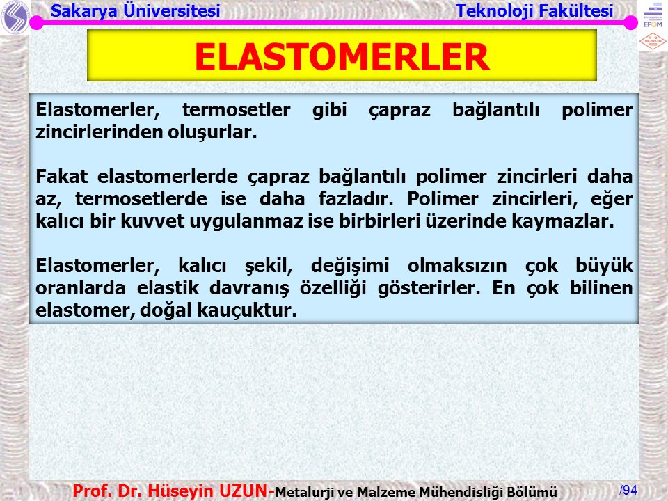 ELASTOMERLER Elastomerler, termosetler gibi çapraz bağlantılı polimer zincirlerinden oluşurlar.
