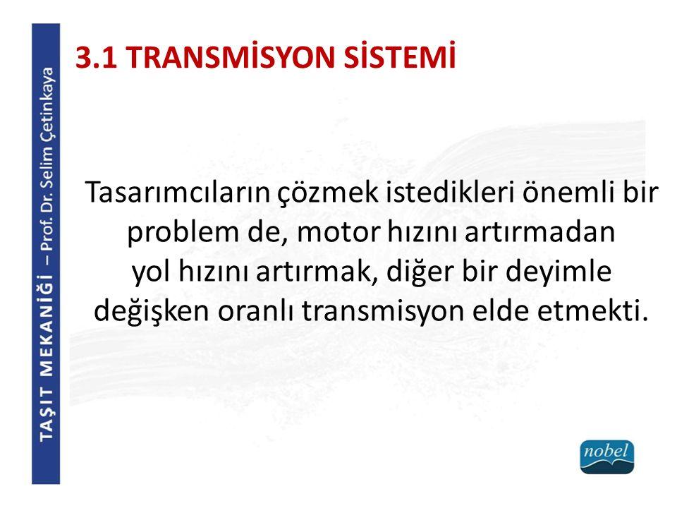 3.1 TRANSMİSYON SİSTEMİ Tasarımcıların çözmek istedikleri önemli bir problem de, motor hızını artırmadan.