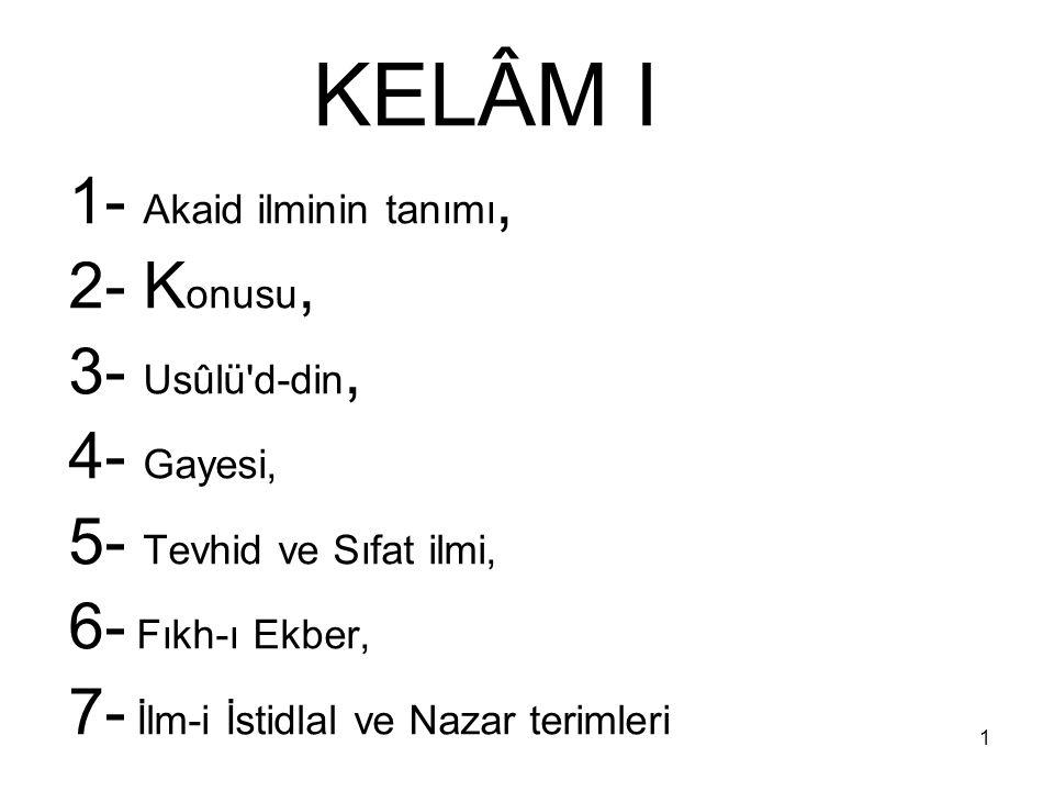KELÂM I 1- Akaid ilminin tanımı, 2- Konusu, 3- Usûlü d-din, 4- Gayesi,