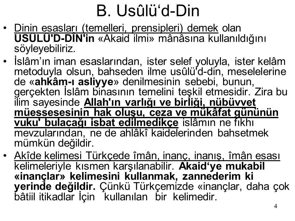 B. Usûlü'd-Din Dinin esasları (temelleri, prensipleri) demek olan USÜLÜ D-DÎN in «Akaid ilmi» mânâsına kullanıldığını söyleyebiliriz.