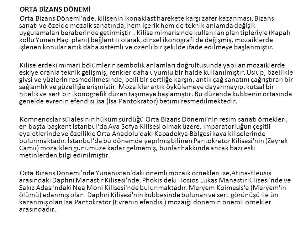 ORTA BİZANS DÖNEMİ Orta Bizans Dönemi nde, kilisenin İkonaklast harekete karşı zafer kazanması, Bizans sanatı ve özelde mozaik sanatında, hem içerik hem de teknik anlamda değişik uygulamaları beraberinde getirmiştir .