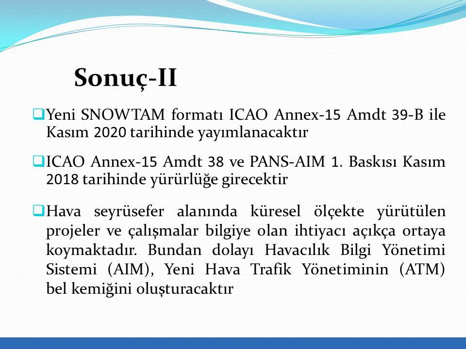 Sonuç-II Yeni SNOWTAM formatı ICAO Annex-15 Amdt 39-B ile Kasım 2020 tarihinde yayımlanacaktır.