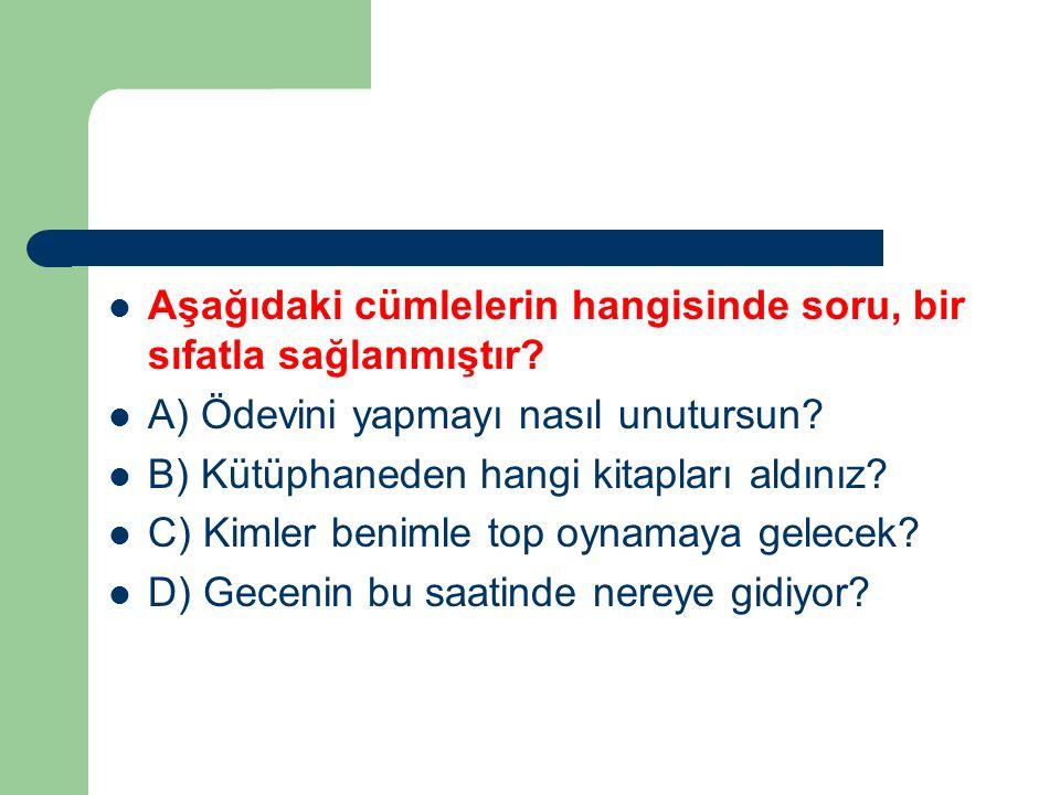 Aşağıdaki cümlelerin hangisinde soru, bir sıfatla sağlanmıştır