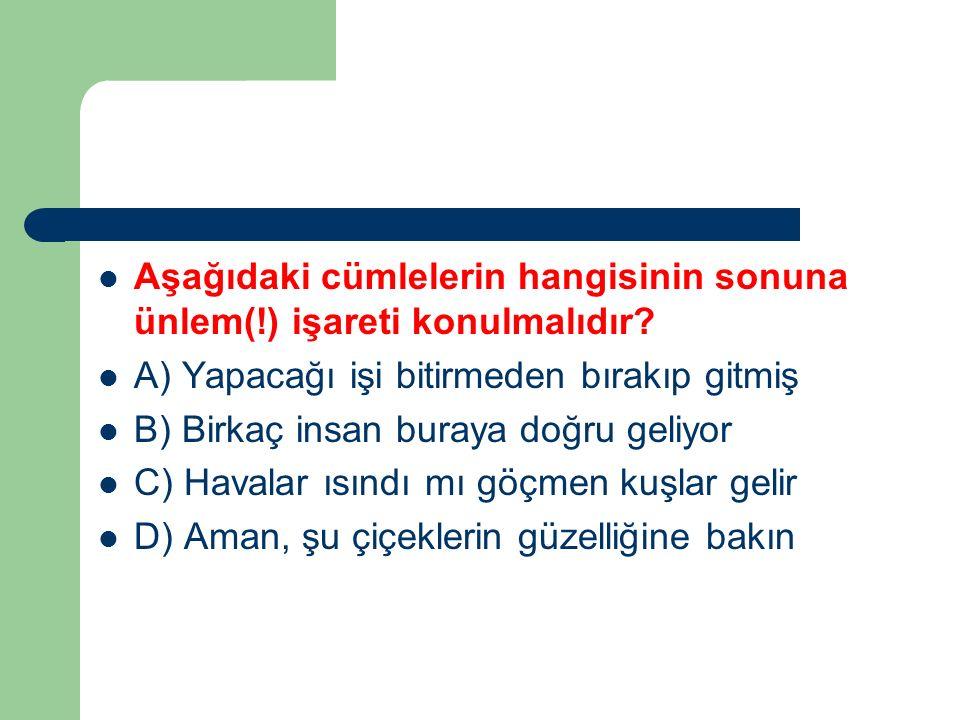 Aşağıdaki cümlelerin hangisinin sonuna ünlem(!) işareti konulmalıdır