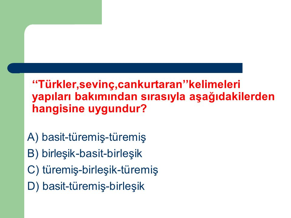 ''Türkler,sevinç,cankurtaran''kelimeleri yapıları bakımından sırasıyla aşağıdakilerden hangisine uygundur