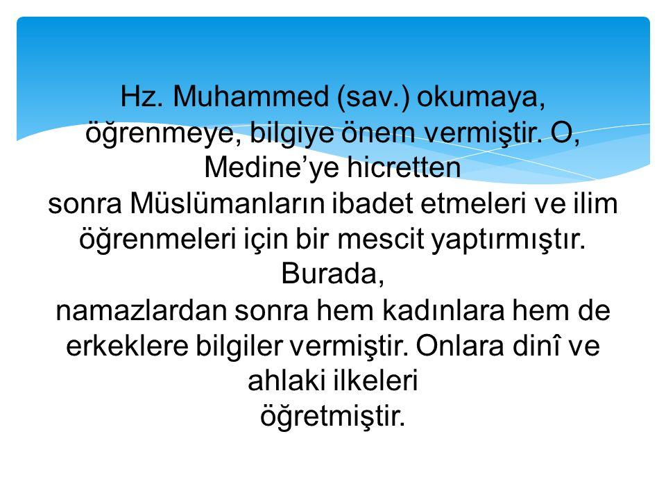 Hz. Muhammed (sav. ) okumaya, öğrenmeye, bilgiye önem vermiştir