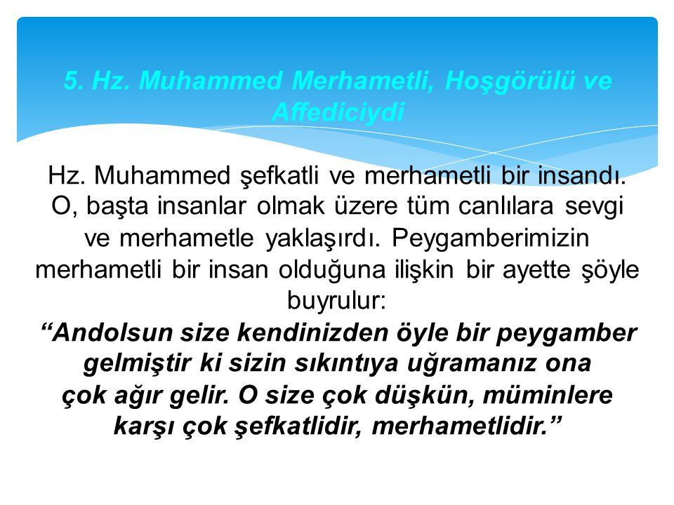 5. Hz. Muhammed Merhametli, Hoşgörülü ve Affediciydi Hz